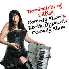Dominatrix of Ditties Comedy Show & Erotic Hypnosis Comedy Show