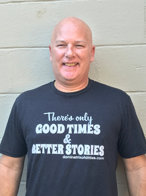 There's Only Good Times & Better Stories Men's T-Shirt