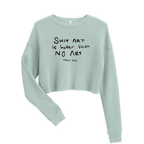 Shit Art is Better than No Art Crop Sweatshirt