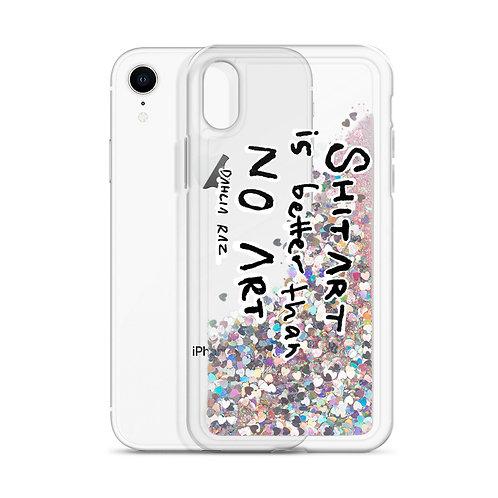 Shit Art is Better than No Art Liquid Glitter Phone Case