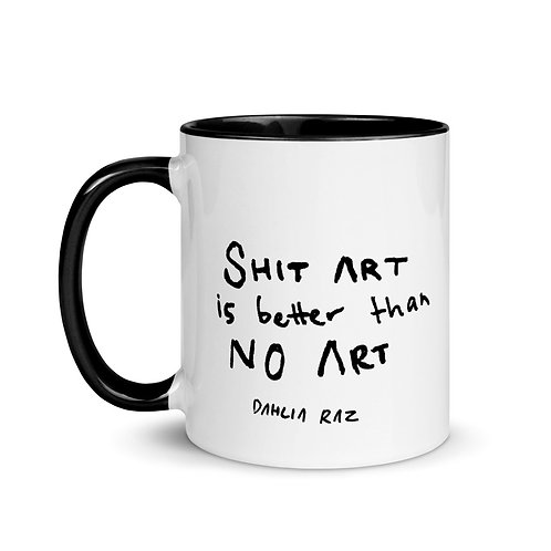 Shit Art is Better than No Art Mug