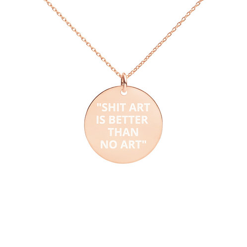 """""""SHIT ART IS BETTER THAN NO ART"""" Engraved Silver Disc Necklace"""