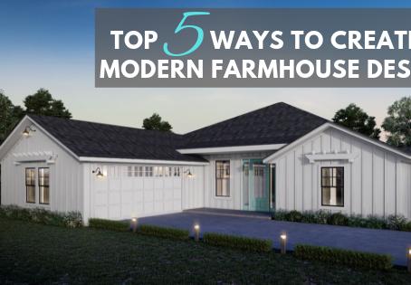 Top 5 Ways to Create a Modern Farmhouse Design