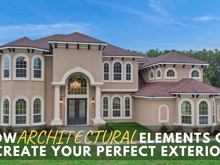 How Architectural Elements can Create Your Perfect Exterior