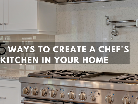 Top 5 Ways to Create a Chef's Kitchen in Your Home