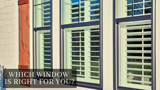 Which Window is Right for You?