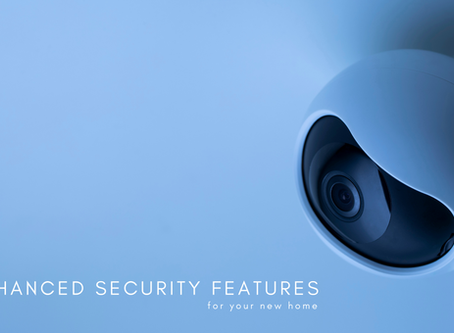 Enhanced Security Features for Your New Home
