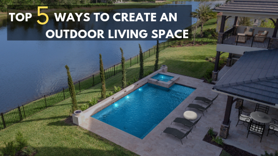 Top 5 Ways to Create an Outdoor Living Space