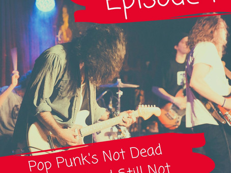 Episode 1: Pop Punk's Not Dead Still Not Dead Not Dead Still Not