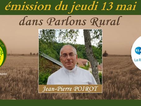 Parlons Rural du jeudi 13 mai avec le Père J-P POIROT prêtre du diocèse de Besançon.