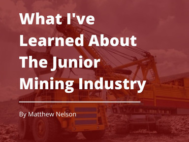 What I've Learned About The Junior Mining Industry