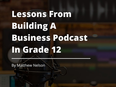 Lessons From Building A Business Podcast In Grade 12