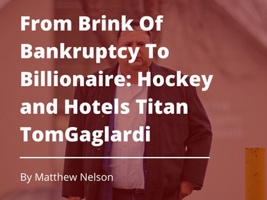 From Brink of Bankruptcy to Billionaire: Hockey and Hotels Tom Gaglardi
