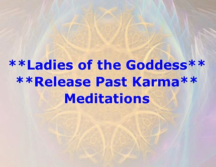 Ladies of the Goddess and Release Past Karma Meditation DL