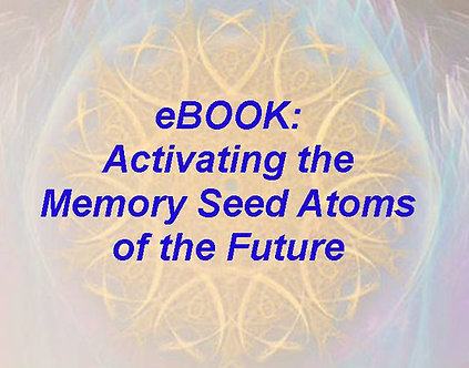 ebook: ACTIVATING THE MEMORY SEED ATOMS OF THE FUTURE