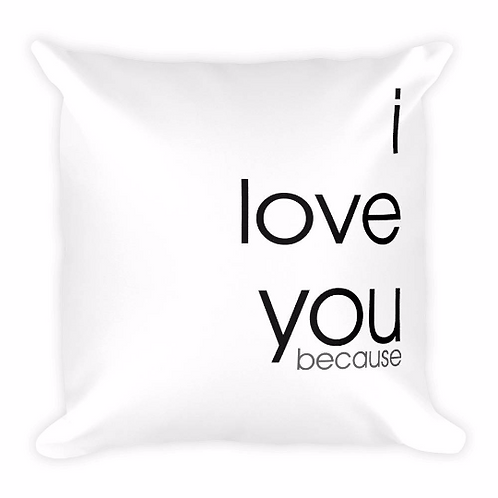 I love you because pillow