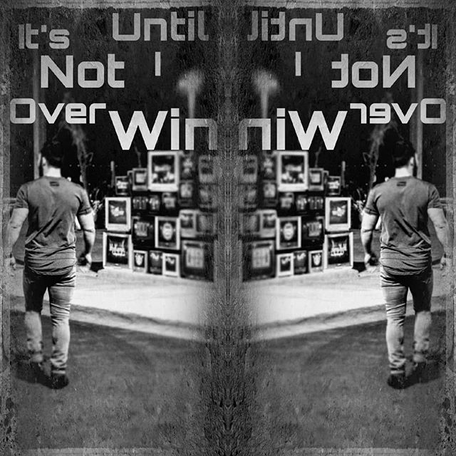 It's Not Over Until I Win --------------