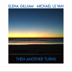 """Elena Gilliam and Michael Le Van """"Then Another Turns"""""""