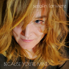 """Serafin Lariviere - """"Because You're Mine"""""""
