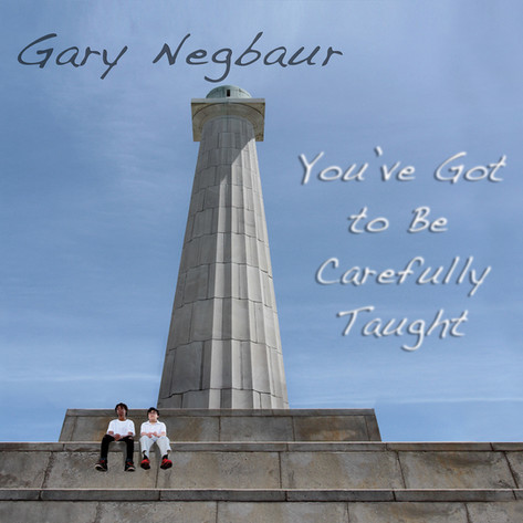 """Gary Negbauer """"You've Got To Be Carefully Taught"""" Coming Feb 2nd"""