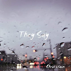 """Chris Crain """"They Say"""" the single"""