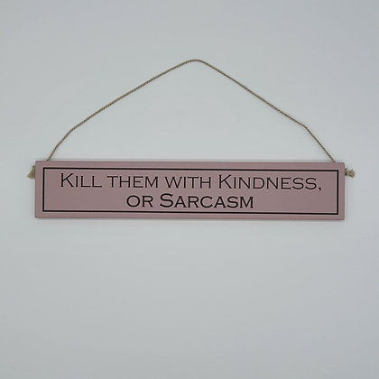 """""""Kill them with kindness..."""" Comedic Wooden Sign"""