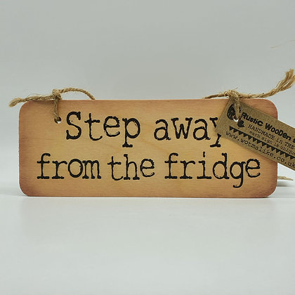 """""""Step away from the fridge"""" Wooden Sign"""