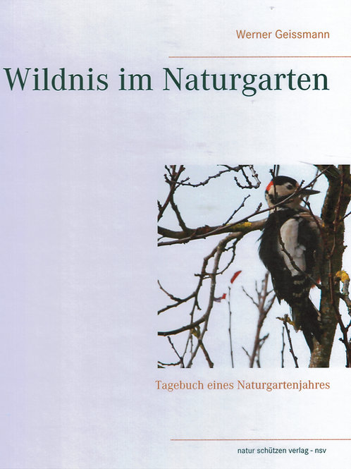 Wildnis im Naturgarten - Ein Naturgartentagebuch