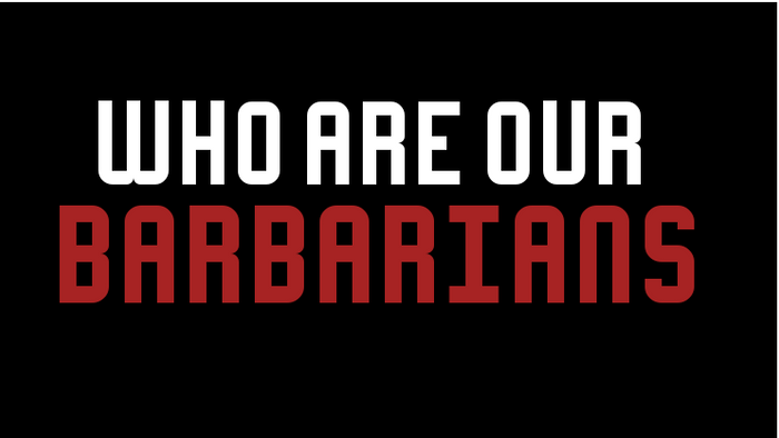 Who are our barbarians?