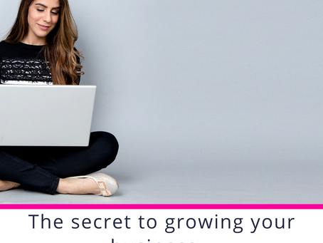 The secret to growing your business…