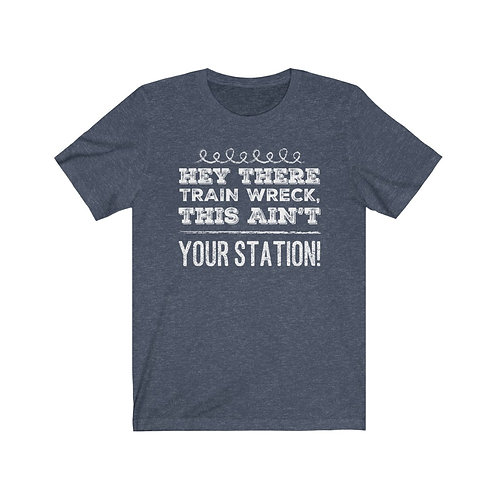 Hey There Train Wreck This Aint Your Station,Funny Shirts,Humor Shirts