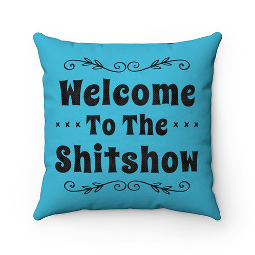Funny Pillow Cover, Welcome Pillow Cover, Welcome To the Shitshow, Housewarming