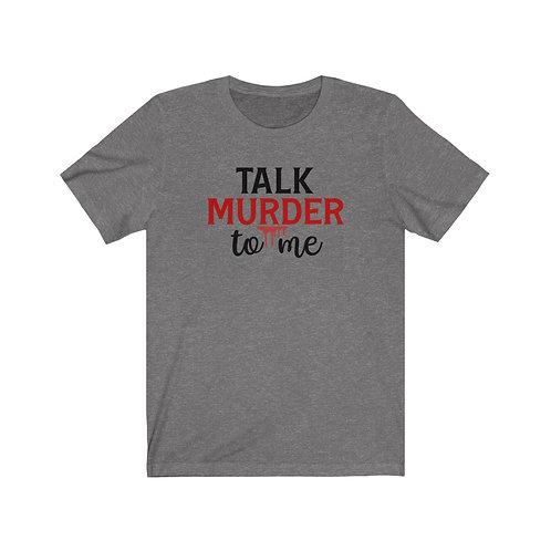 Talk murder to me, Crime Shows Shirt,True Crime Shirt