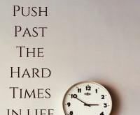 How To Push Through Tough Times