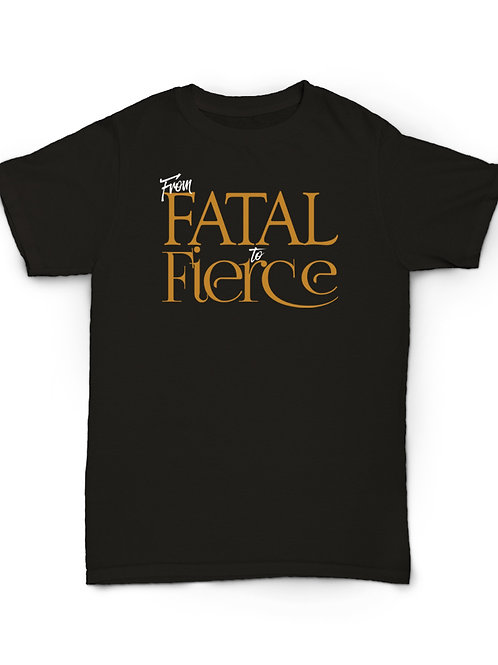 From Fatal To Fierce (WOMEN SIZING)