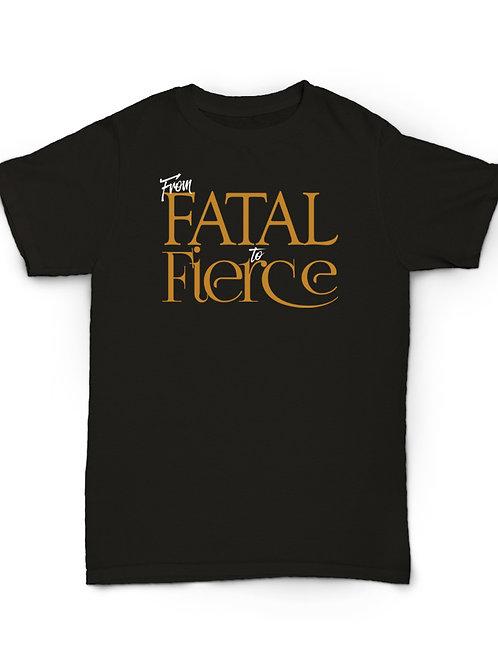 From Fatal To Fierce Tee (Women Sizes)