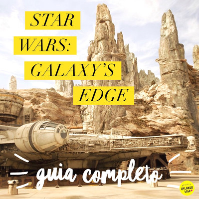 Star Wars Galaxy's Edge - Guia Completo