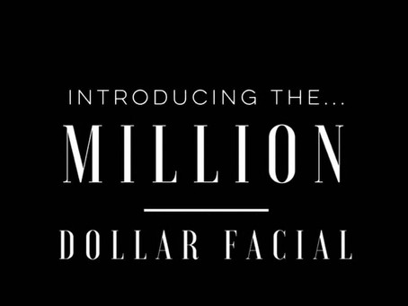 Introducing the MILLION DOLLAR FACIAL
