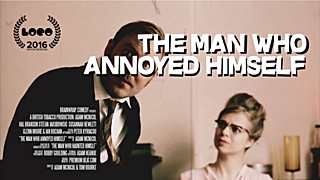 The Man Who Annoyed Himself (Writer, Director, Editor)