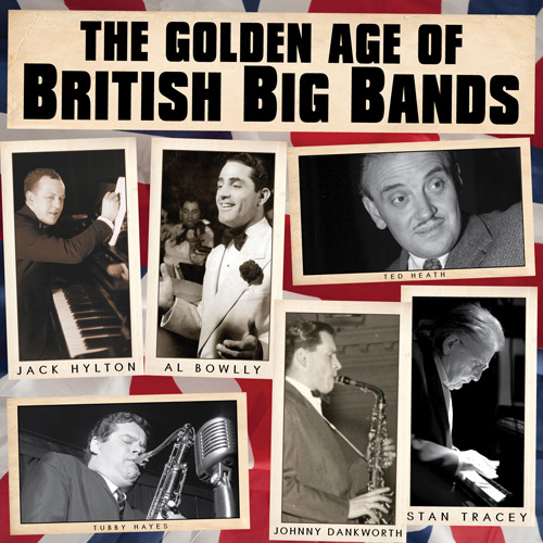 The Golden Age Of British Big Bands