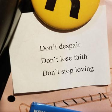Don't Despair.   Don't Lose Faith.   Don't Stop Loving.