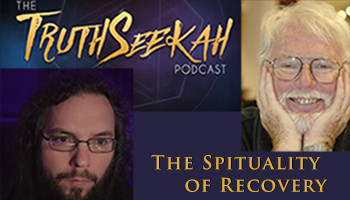 """The Spirituality of Recovery""                  A Podcast with the TruthSeekah on Youtube"