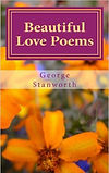 Beautiful Love Poems by George Stanworth