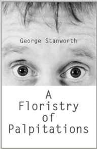 A Floristry of Palpitations by George Stanworth
