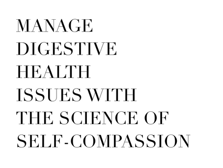Manage Digestive Issues with the Science of Self-Compassion