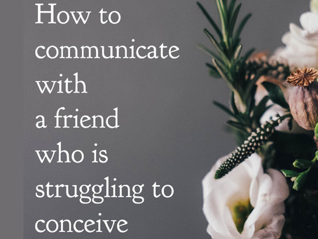 How to Communicate with a Friend Struggling to Conceive