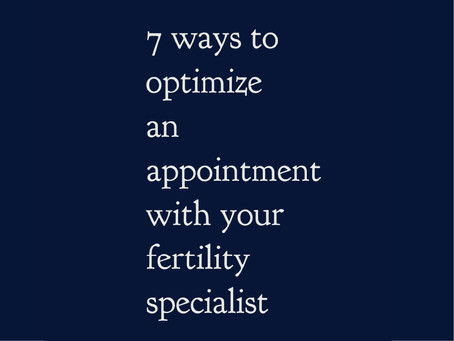 Top 7 Ways to Optimize an Appointment with Your Fertility Specialist