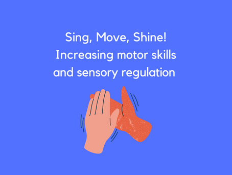 Sing, Move, Shine! - Building motor skills and increasing sensory regulation