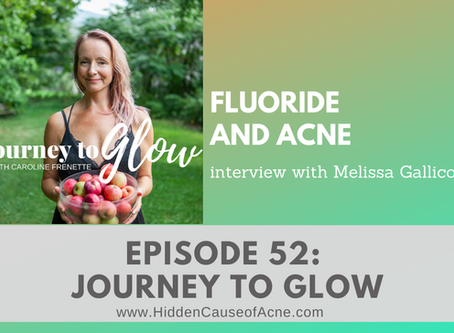 Fluoride and The Hidden Cause of Acne   Melissa Gallico Interview on the Journey to Glow Podcast