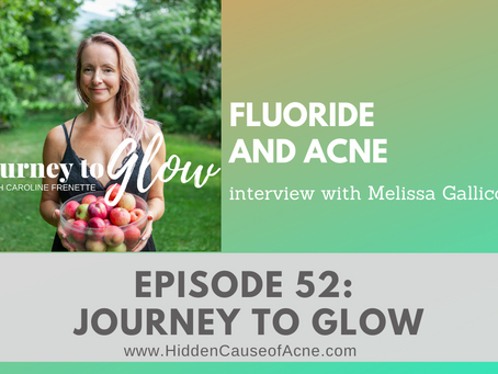 Fluoride and The Hidden Cause of Acne | Melissa Gallico Interview on the Journey to Glow Podcast